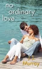 No Ordinary Love ebook by J.J. Murray