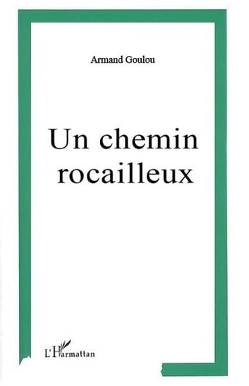 Un chemin rocailleux ebook by Armand Goulou