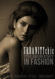Style and Creativity in Fashion ebook by Urbanity Chic