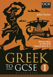 Greek to GCSE: Part 1 - Revised edition for OCR GCSE Classical Greek (9–1) ebook by Dr John Taylor
