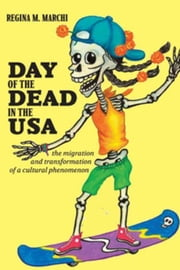 Day of the Dead in the USA: The Migration and Transformation of a Cultural Phenomenon ebook by Marchi, Regina M