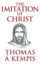 Imitation of Christ, The ebook by Thomas Kempis
