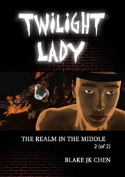 Twilight Lady: The Realm in the Middle #2 of 2 ebook by Blake J.K. Chen
