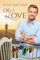 Of Love ebook by Sean Michael