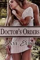 Doctor's Orders ebook by Jaye Elise