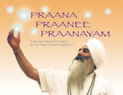 Praana Praanee Pranayam - Exploring the Breath Technology of Kundalini Yoga as Taught by Yogi Bhajan ebook by Yogi Bhajan