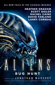 Aliens: Bug Hunt ebook by Jonathan Maberry, Heather Graham, David Farland,...