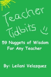 Teacher Tidbits: 59 Nuggets of Wisdom For Any Teacher ebook by Leilani Velazquez