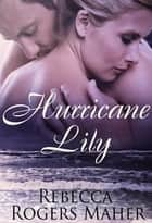 Hurricane Lily ebook by Rebecca Rogers Maher