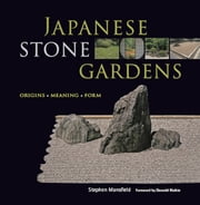 Japanese Stone Gardens - Origins, Meaning, Form ebook by Stephen Mansfield,Donald Richie