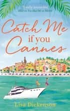Catch Me if You Cannes - A funny, entertaining and lovely story that will be perfect summer holiday reading ebook by