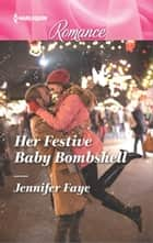 Her Festive Baby Bombshell ebook by Jennifer Faye