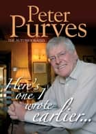 Here's One I Wrote Earlier ebook by Peter Purves