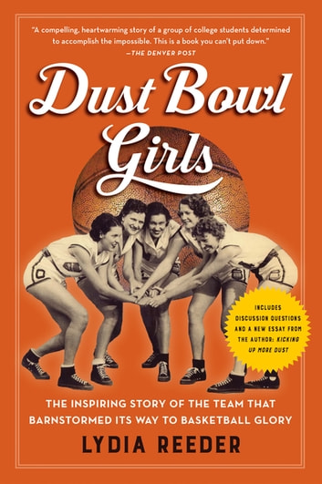 Dust Bowl Girls - The Inspiring Story of the Team That Barnstormed Its Way to Basketball Glory ebook by Lydia Reeder