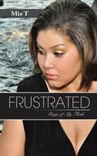 Frustrated - Rage of My Flesh ebook by Miz T