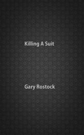 Killing A Suit ebook by Gary Rostock