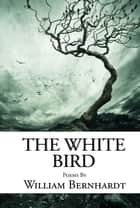 The White Bird ebook by William Bernhardt