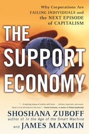 The Support Economy - Why Corporations Are Failing Individuals and the Next Episode of Capitalism ebook by Shoshana Zuboff, James Maxmin