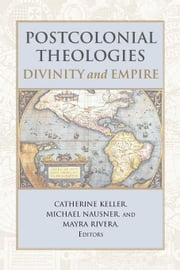 Postcolonial Theologies: Divinity and Empire ebook by Keller, Catherine