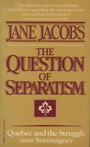 The Question of Separatism - Quebec and the Struggle over Sovereignty ebook by Jane Jacobs