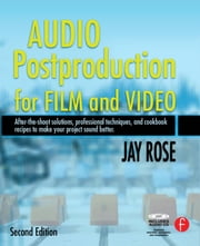 Audio Postproduction for Film and Video ebook by Jay Rose