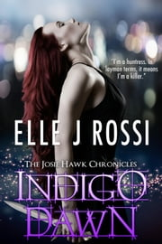 Indigo Dawn - The Josie Hawk Chronicles, #2 ebook by Elle J Rossi