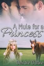A Mule for a Princess ebook by Deirdre O'Dare