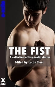 The Fist - A collection of gay erotic stories ebook by G R Richards,Landon Dixon,Eva Hore,Jade Taylor,Kay Jaybee