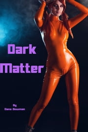 Dark Matter (Interracial Sci-Fi Erotica) eBook by Dana Bowman