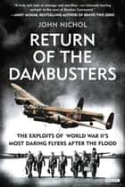 Return of the Dambusters - The Exploits of World War II's Most Daring Flyers After the Flood ebook by John Nichol