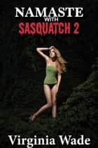 Namaste with Sasquatch 2 - Monsters in the Woods, #2 ebook by Virginia Wade
