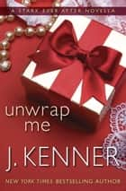 Unwrap Me: A Stark Ever After Novella ebooks by J. Kenner