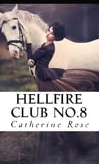 Hellfire Club No. 8: From the Hidden Archives ebook by Catherine Rose