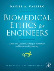 Biomedical Ethics for Engineers: Ethics and Decision Making in Biomedical and Biosystem Engineering ebook by Vallero, Daniel