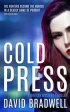 Cold Press - A Gripping British Mystery Thriller - Anna Burgin Book 1 eBook by David Bradwell