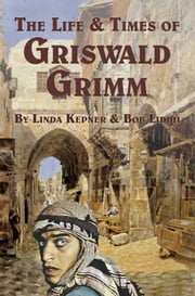 The Life and Times of Griswald Grimm ebook by Linda Tiernan Kepner