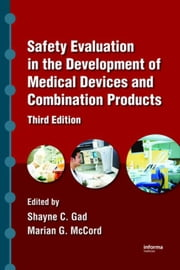 Safety Evaluation in the Development of Medical Devices and Combination Products, Third Edition ebook by Gad, Shayne C.