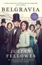 Julian Fellowes's Belgravia - Now a major TV series, from the creator of DOWNTON ABBEY ebook by