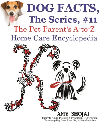Dog Facts, The Series #11: The Pet Parent's A-to-Z Home Care Encyclopedia - Dog Facts, #11 ebook by Amy Shojai