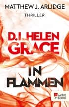 D.I. Helen Grace: In Flammen ebook by Matthew J. Arlidge, Karen Witthuhn