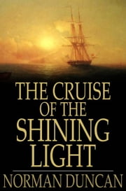 The Cruise of the Shining Light ebook by Norman Duncan