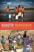 Disaster Management - International Lessons in Risk Reduction, Response and Recovery ebook by Alejandro López-Carresi, Maureen Fordham, Ben Wisner,...