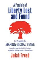 A Parable of Liberty Lost and Found ebook by Judah Freed