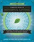 Llewellyn's Complete Book of Mindful Living - Awareness & Meditation Practices for Living in the Present Moment ebook by Rev Michael Bernard Beckwith, Robert Butera, Butera,...