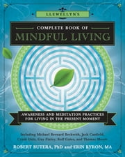 Llewellyn's Complete Book of Mindful Living - Awareness & Meditation Practices for Living in the Present Moment ebook by Rev Michael Bernard Beckwith,Robert Butera, Butera,William L. Mikulas, Mikulas,Amy B. Scher,Erin Byron, Byron,Keith Park, Park,Danielle MacKinnon,Angela Wix,Alexandra Chauran,Rachel Avalon,Melissa Grabau, Grabau,Sarah Bowen,Jeanne Van Bronkhorst,Servet Hasan,Rolf Gates,Melanie Klein,Mark A. Michaels,Patricia Johnson,Ana Holub,Guy Finley,Jack Canfield,Deborah Sandella,Tess Whitehurst,Thomas Moore,Cyndi Dale,Sherrie Dillard,Shakta Khalsa