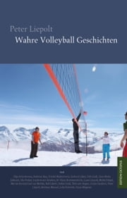 Wahre Volleyball Geschichten ebook by Peter Liepolt