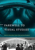 Farewell to Visual Studies ebook by James Elkins, Gustav Frank, Sunil Manghani