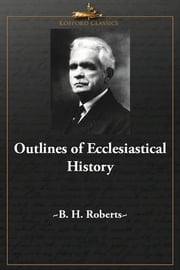 Outlines of Ecclesiastical History ebook by B. H. Roberts