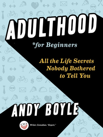 Adulthood for Beginners - All the Life Secrets Nobody Bothered to Tell You ebook by Andy Boyle