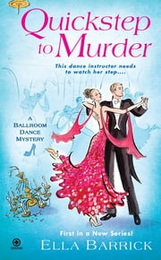 Quickstep to Murder - A Ballroom Dance Mystery ebook by Ella Barrick